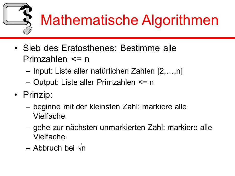 Mathematische Algorithmen Sieb des Eratosthenes: Bestimme alle Primzahlen <= n –Input: Liste aller natürlichen Zahlen [2,…,n] –Output: Liste aller Pri