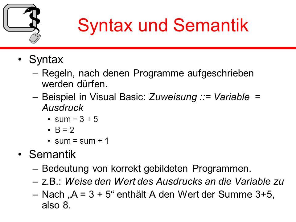 Syntax und Semantik Syntax –Regeln, nach denen Programme aufgeschrieben werden dürfen. –Beispiel in Visual Basic: Zuweisung ::= Variable = Ausdruck su