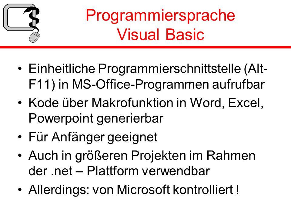 Programmiersprache Visual Basic Einheitliche Programmierschnittstelle (Alt- F11) in MS-Office-Programmen aufrufbar Kode über Makrofunktion in Word, Ex