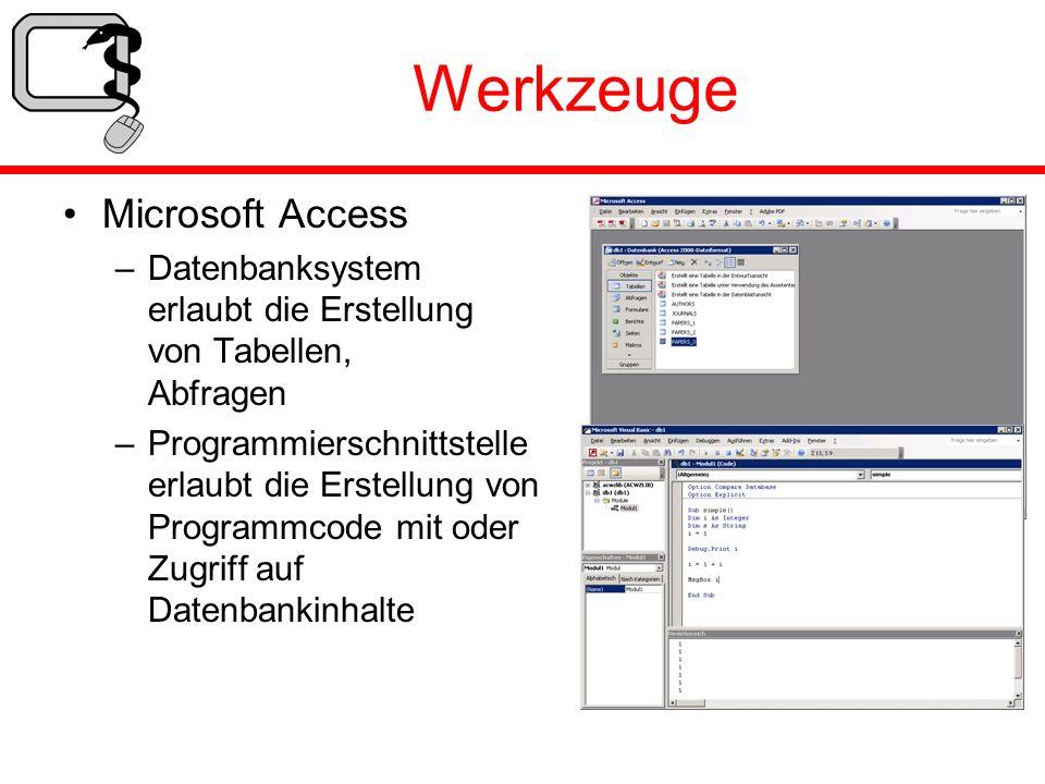 Werkzeuge Microsoft Access –Datenbanksystem erlaubt die Erstellung von Tabellen, Abfragen –Programmierschnittstelle erlaubt die Erstellung von Program