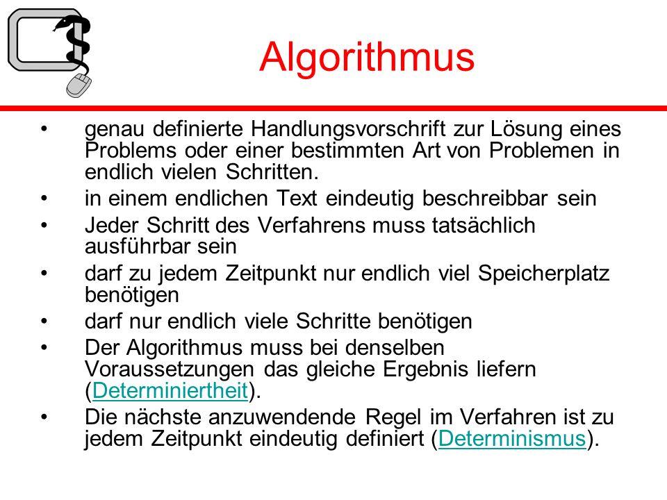 Algorithmus genau definierte Handlungsvorschrift zur Lösung eines Problems oder einer bestimmten Art von Problemen in endlich vielen Schritten. in ein