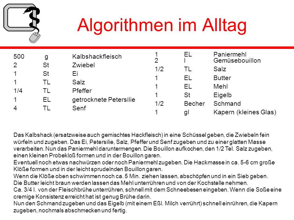 Algorithmen im Alltag 500 g Kalbshackfleisch 2 St Zwiebel 1 St Ei 1 TL Salz 1/4 TL Pfeffer 1 EL getrocknete Petersilie 4 TL Senf 1 EL Paniermehl 2 l G