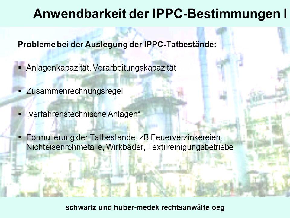 Anwendbarkeit der IPPC-Bestimmungen I Probleme bei der Auslegung der IPPC-Tatbestände: Anlagenkapazität, Verarbeitungskapazität Zusammenrechnungsregel