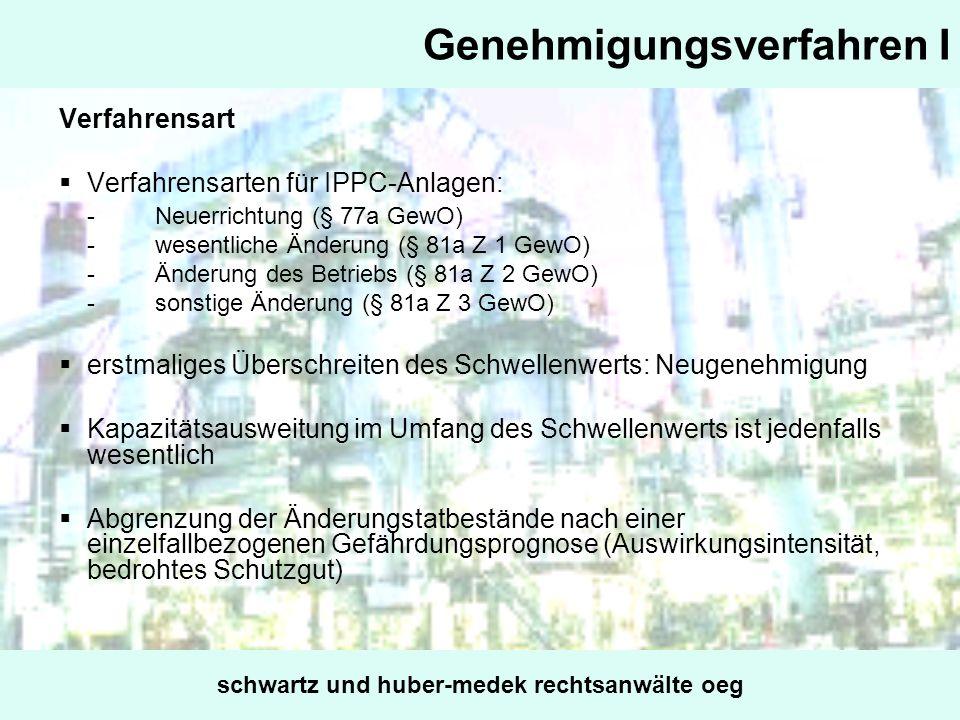 Genehmigungsverfahren I Verfahrensart Verfahrensarten für IPPC-Anlagen: -Neuerrichtung (§ 77a GewO) -wesentliche Änderung (§ 81a Z 1 GewO) -Änderung d