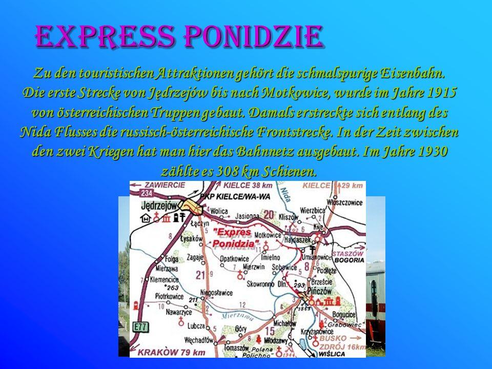 EXPRESS POniDZIE Zu den touristischen Attraktionen gehört die schmalspurige Eisenbahn. Die erste Strecke von Jędrzejów bis nach Motkowice, wurde im Ja