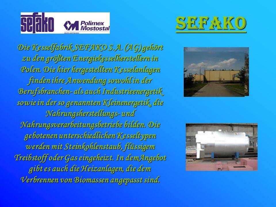 sefako Die Kesselfabrik SEFAKO S.A. (AG) gehört zu den größten Energiekesselherstellern in Polen. Die hier hergestellten Kesselanlagen finden ihre Anw