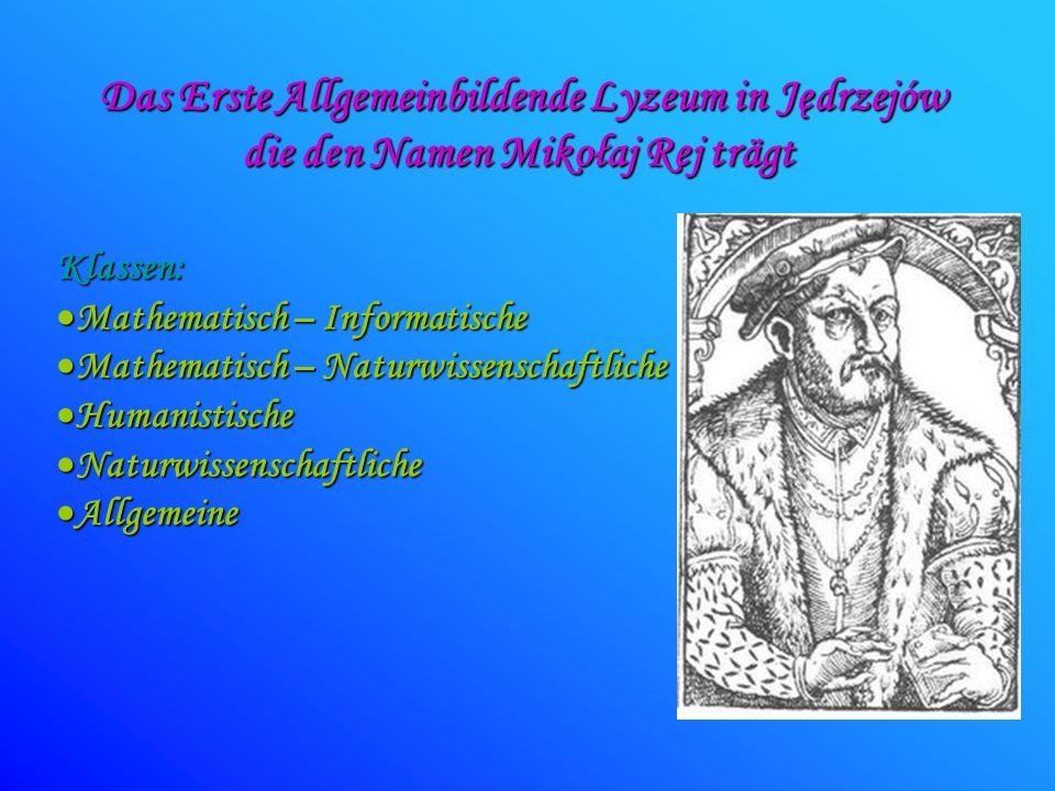 Das Erste Allgemeinbildende Lyzeum in Jędrzejów die den Namen Mikołaj Rej trägt Klassen: Mathematisch – Informatische Mathematisch – Informatische Mat