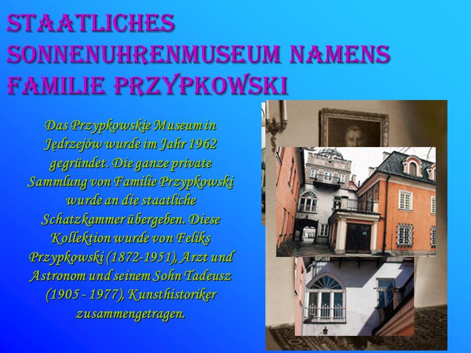 STAATLICHES SONNENUHRENMUSEUM NAMENS FAMILIE pRZYPKOWSKI Das Przypkowskie Museum in Jędrzejów wurde im Jahr 1962 gegründet. Die ganze private Sammlung