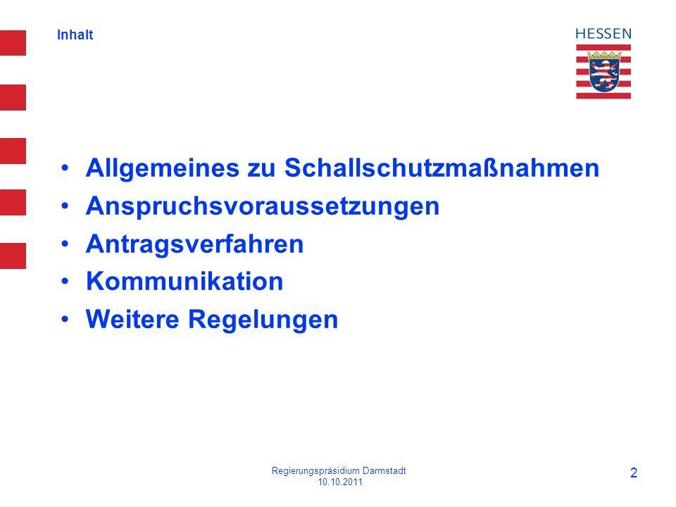 Inhalt Allgemeines zu Schallschutzmaßnahmen Anspruchsvoraussetzungen Antragsverfahren Kommunikation Weitere Regelungen Regierungspräsidium Darmstadt 1