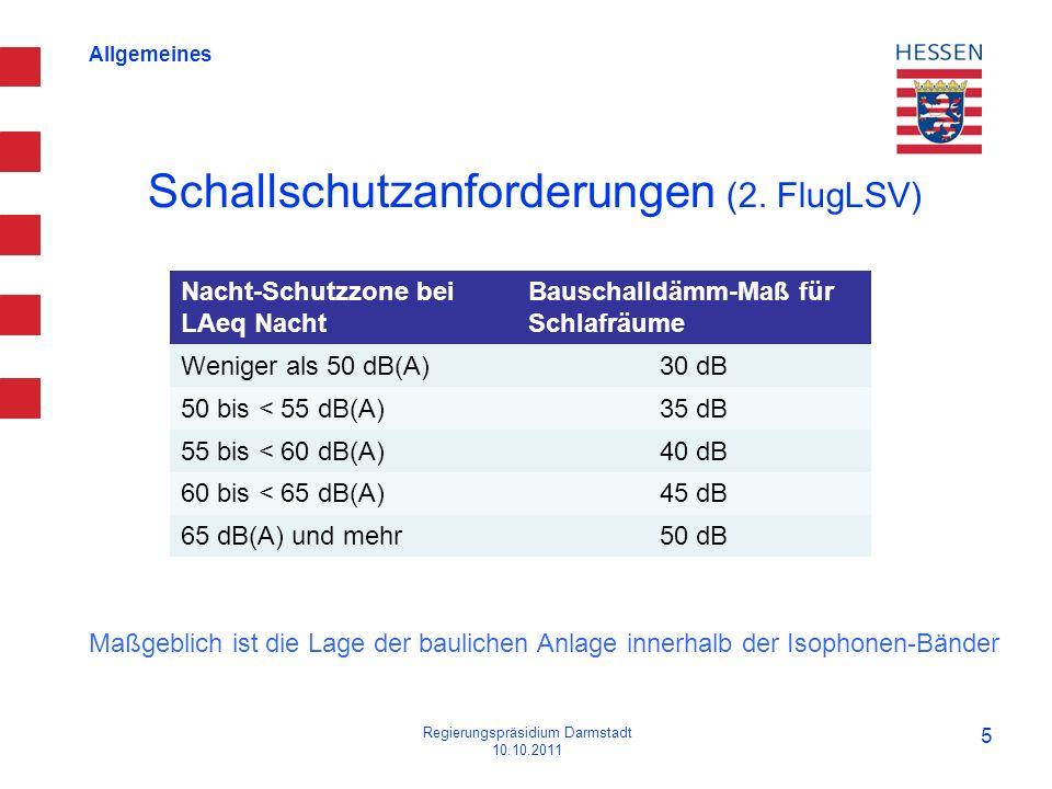Allgemeines Schallschutzanforderungen (2. FlugLSV) Regierungspräsidium Darmstadt 10.10.2011 5 Nacht-Schutzzone bei LAeq Nacht Bauschalldämm-Maß für Sc