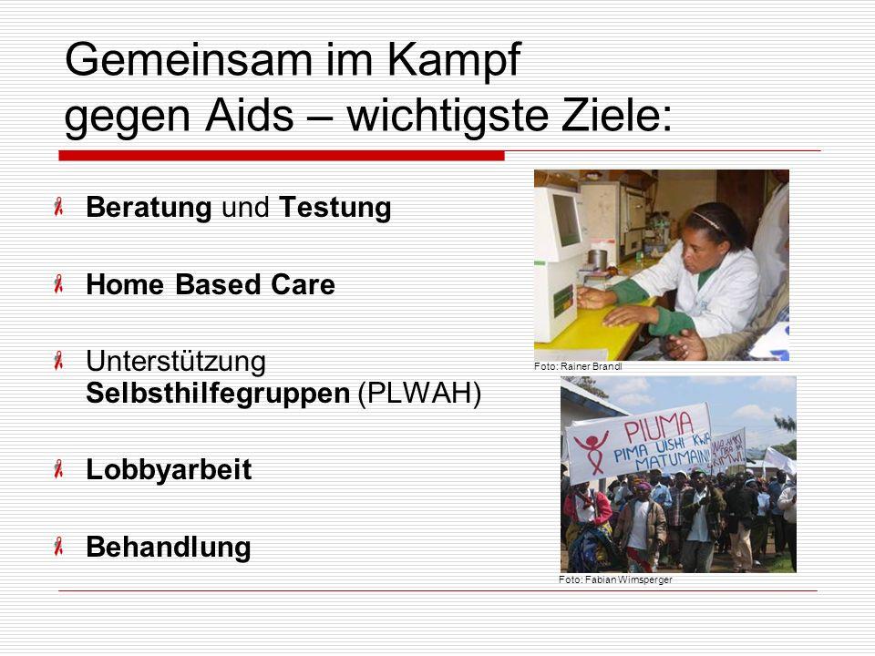 Gemeinsam im Kampf gegen Aids – wichtigste Ziele: Beratung und Testung Home Based Care Unterstützung Selbsthilfegruppen (PLWAH) Lobbyarbeit Behandlung