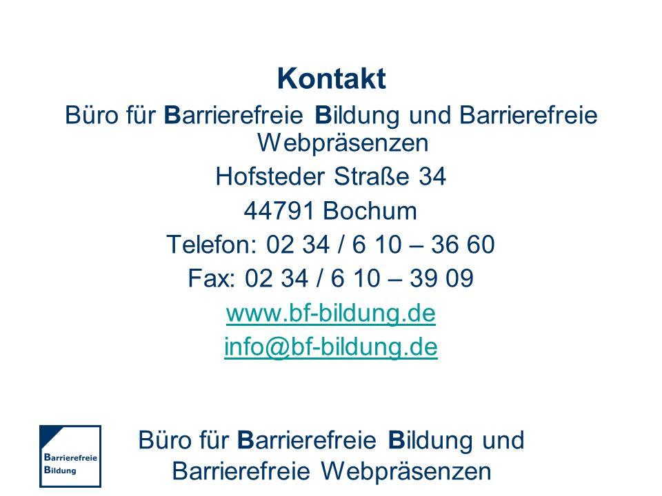 Kontakt Büro für Barrierefreie Bildung und Barrierefreie Webpräsenzen Hofsteder Straße 34 44791 Bochum Telefon: 02 34 / 6 10 – 36 60 Fax: 02 34 / 6 10