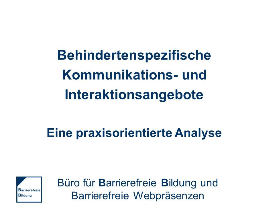 Behindertenspezifische Kommunikations- und Interaktionsangebote Eine praxisorientierte Analyse Büro für Barrierefreie Bildung und Barrierefreie Webprä