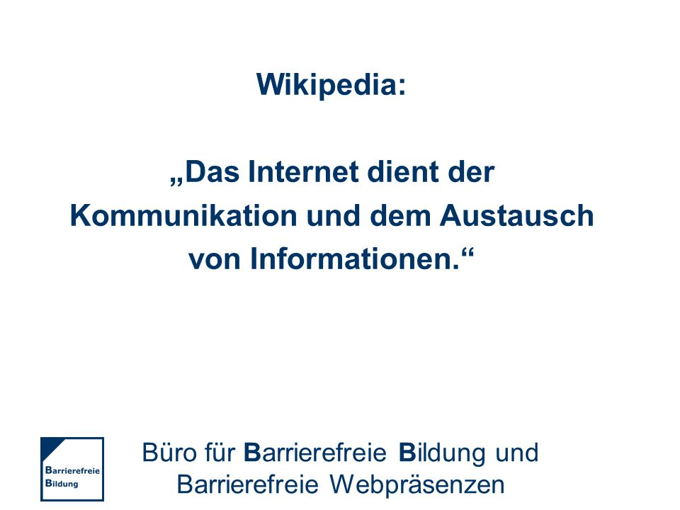 Wikipedia: Das Internet dient der Kommunikation und dem Austausch von Informationen. Büro für Barrierefreie Bildung und Barrierefreie Webpräsenzen