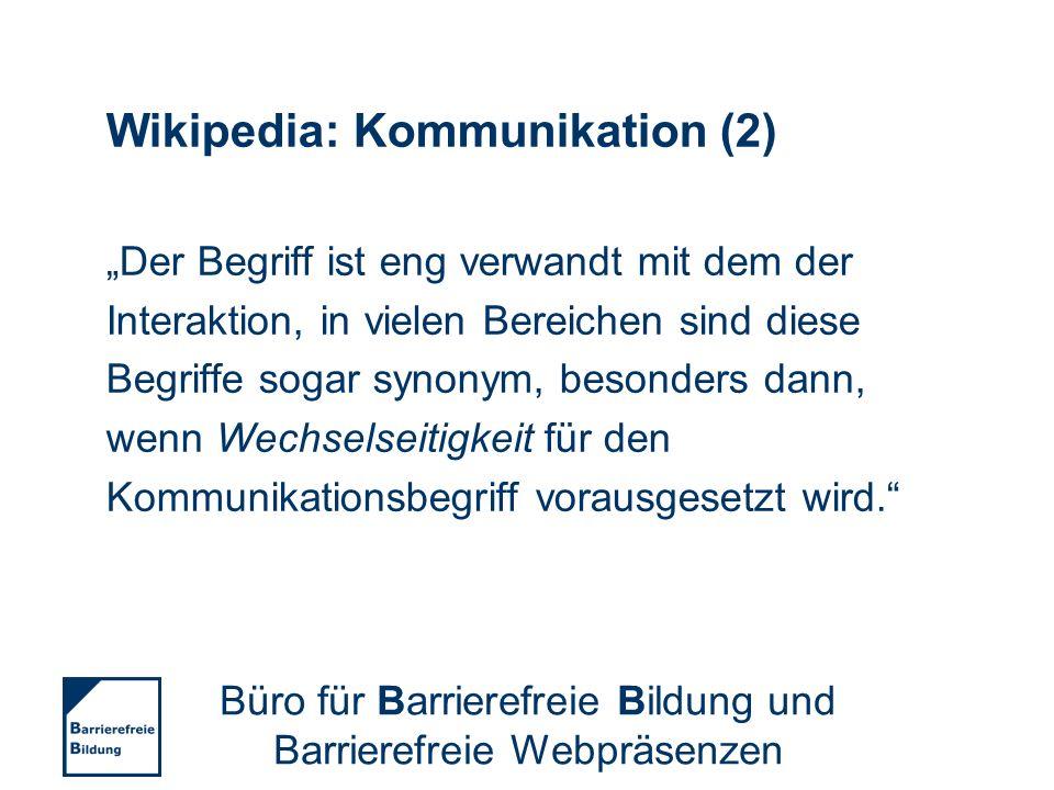 Wikipedia: Kommunikation (2) Der Begriff ist eng verwandt mit dem der Interaktion, in vielen Bereichen sind diese Begriffe sogar synonym, besonders da