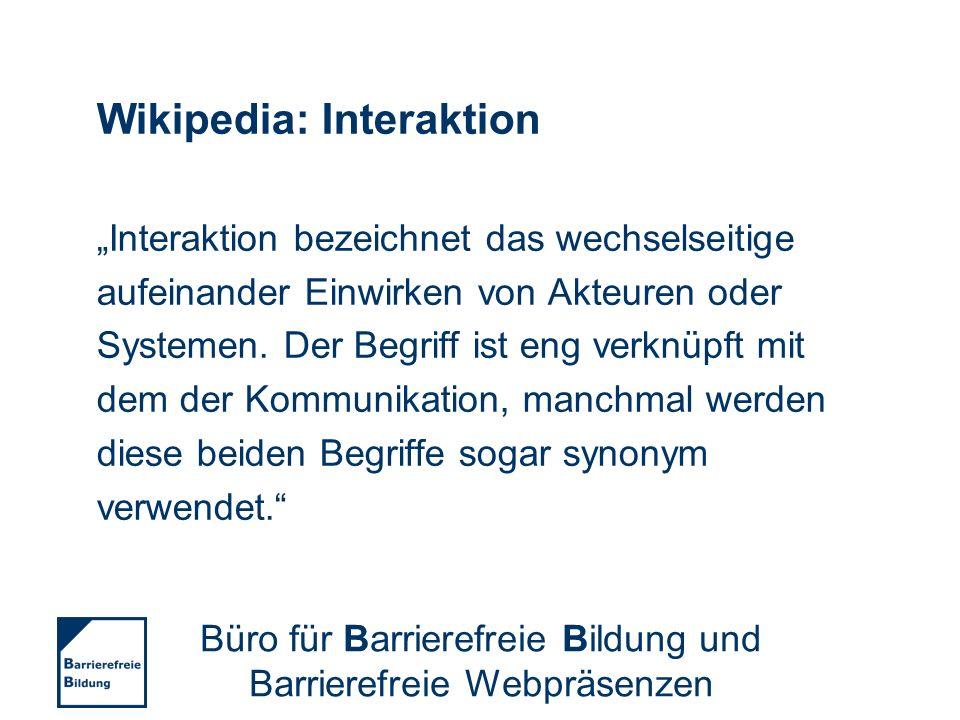 Wikipedia: Interaktion Interaktion bezeichnet das wechselseitige aufeinander Einwirken von Akteuren oder Systemen. Der Begriff ist eng verknüpft mit d