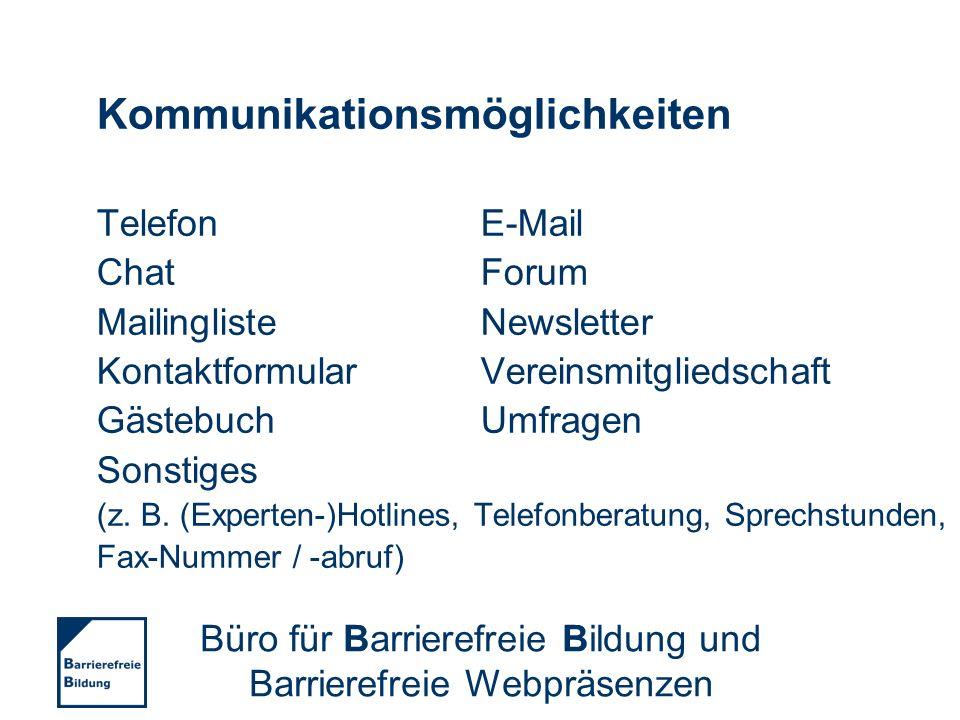 Kommunikationsmöglichkeiten Telefon (53)E-Mail (53) Chat (12)Forum (23) Mailingliste (9)Newsletter (15) Kontaktformular (25)Vereinsmitgliedschaft (36) Gästebuch (10)Umfragen (5) Sonstiges (12) (z.