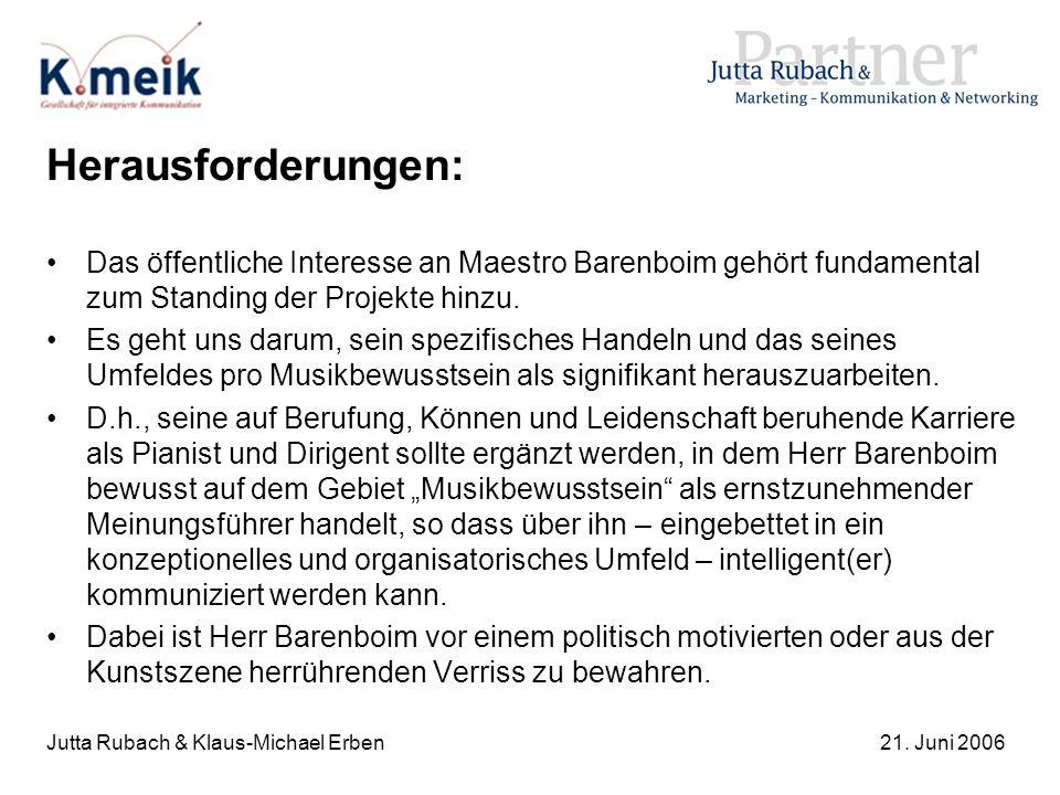 Jutta Rubach & Klaus-Michael Erben21. Juni 2006 Herausforderungen: Das öffentliche Interesse an Maestro Barenboim gehört fundamental zum Standing der
