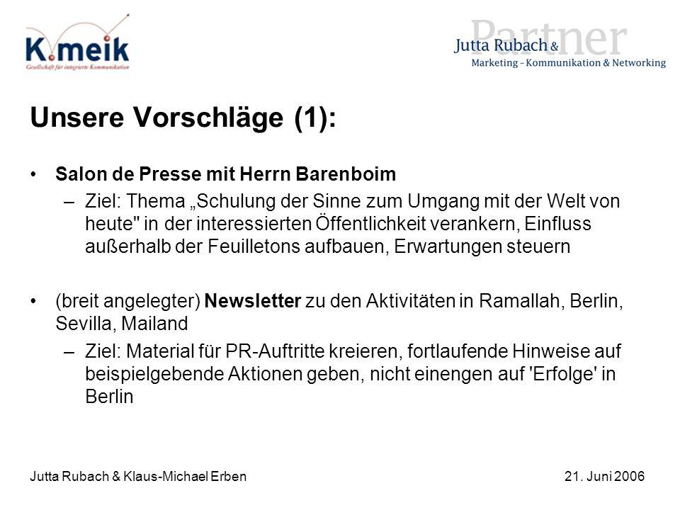 Jutta Rubach & Klaus-Michael Erben21. Juni 2006 Unsere Vorschläge (1): Salon de Presse mit Herrn Barenboim –Ziel: Thema Schulung der Sinne zum Umgang