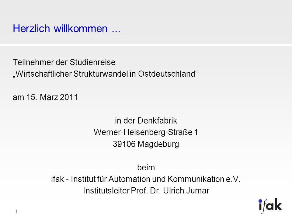 1 Herzlich willkommen... Teilnehmer der Studienreise Wirtschaftlicher Strukturwandel in Ostdeutschland am 15. März 2011 in der Denkfabrik Werner-Heise