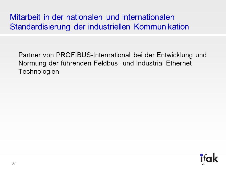 37 Mitarbeit in der nationalen und internationalen Standardisierung der industriellen Kommunikation Partner von PROFIBUS-International bei der Entwick