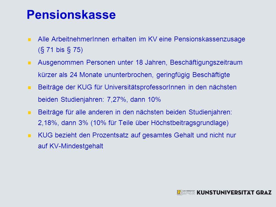 Pensionskasse Alle ArbeitnehmerInnen erhalten im KV eine Pensionskassenzusage (§ 71 bis § 75) Ausgenommen Personen unter 18 Jahren, Beschäftigungszeit