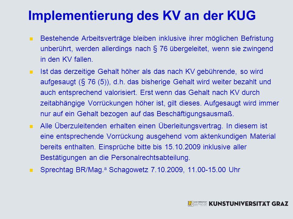 Implementierung des KV an der KUG Bestehende Arbeitsverträge bleiben inklusive ihrer möglichen Befristung unberührt, werden allerdings nach § 76 überg