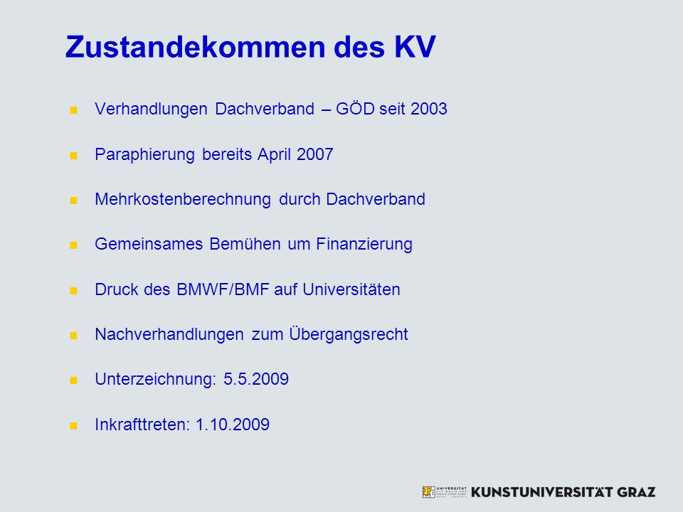 Zustandekommen des KV Verhandlungen Dachverband – GÖD seit 2003 Paraphierung bereits April 2007 Mehrkostenberechnung durch Dachverband Gemeinsames Bem