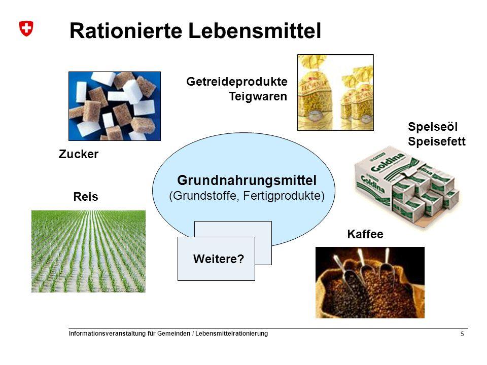 5 Informationsveranstaltung für Gemeinden / Lebensmittelrationierung Reis Kaffee Speiseöl Speisefett Rationierte Lebensmittel Getreideprodukte Teigwaren Weitere.