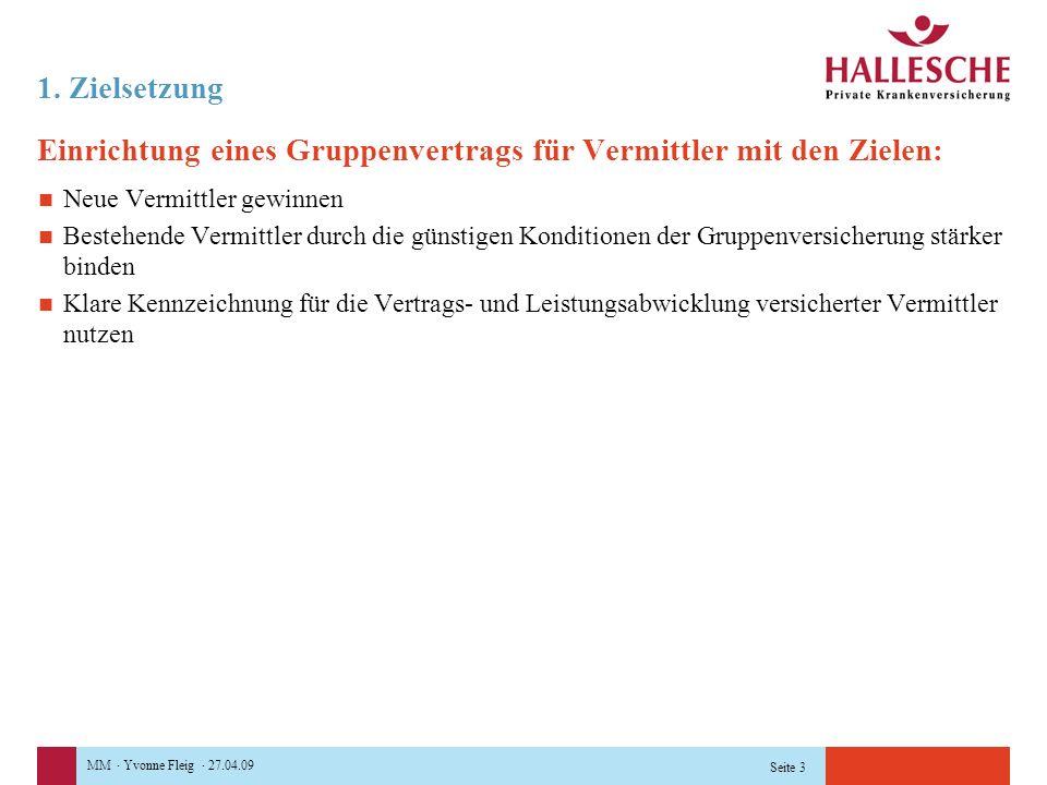 MM · Yvonne Fleig · 27.04.09 Seite 3 1. Zielsetzung Einrichtung eines Gruppenvertrags für Vermittler mit den Zielen: Neue Vermittler gewinnen Bestehen