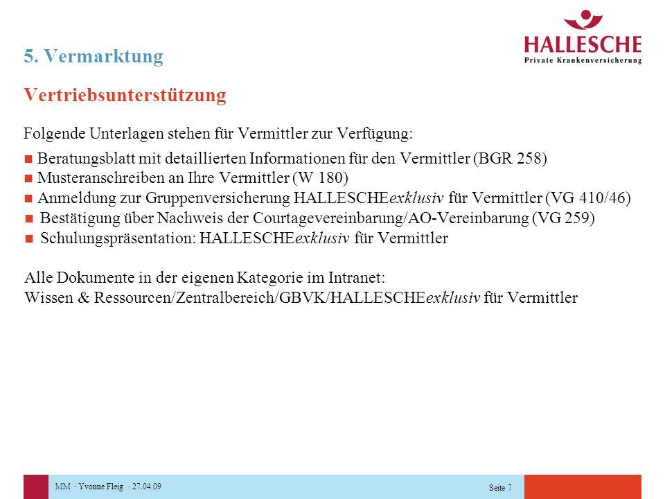MM · Yvonne Fleig · 27.04.09 Seite 7 5. Vermarktung Vertriebsunterstützung Folgende Unterlagen stehen für Vermittler zur Verfügung: Beratungsblatt mit