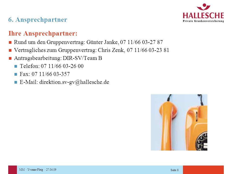 MM · Yvonne Fleig · 27.04.09 Seite 8 6. Ansprechpartner Ihre Ansprechpartner: Rund um den Gruppenvertrag: Günter Janke, 07 11/66 03-27 87 Vertragliche