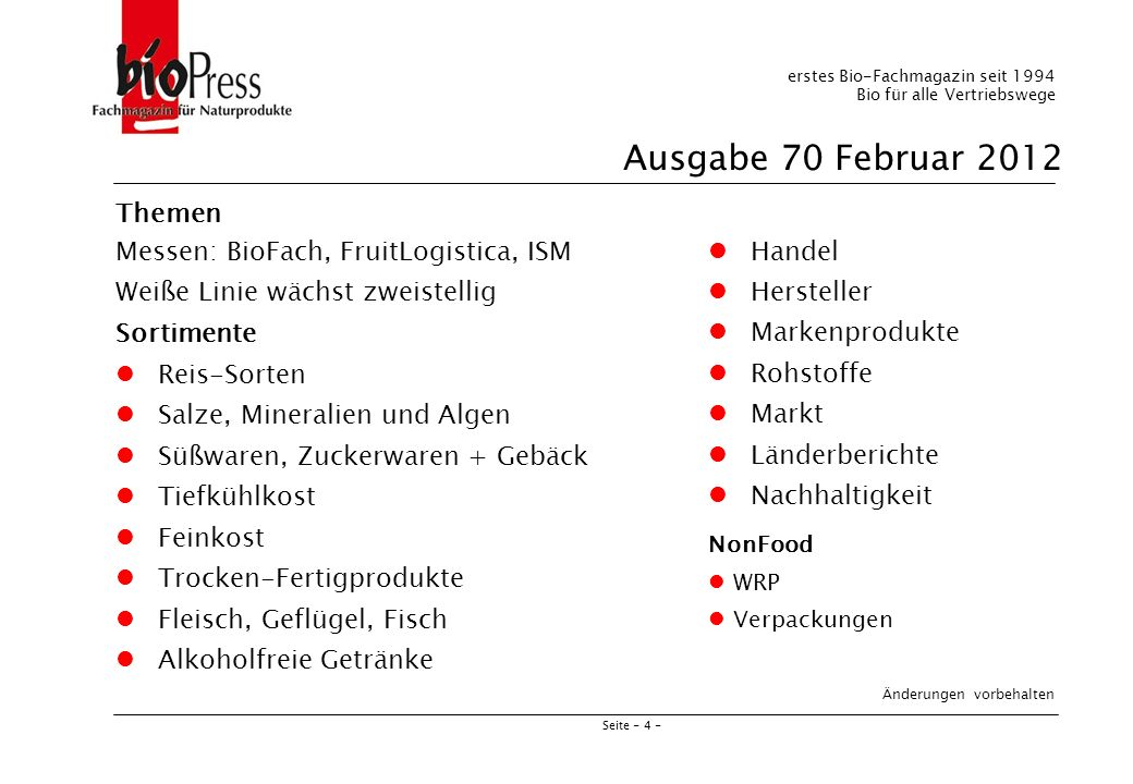 Seite - 4 - erstes Bio-Fachmagazin seit 1994 Bio für alle Vertriebswege Ausgabe 70 Februar 2012 Themen Messen: BioFach, FruitLogistica, ISM Weiße Lini