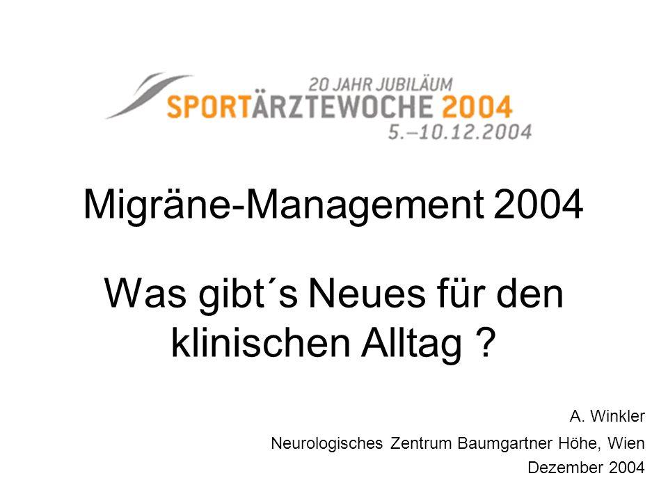 Migräne-Management 2004 Was gibt´s Neues für den klinischen Alltag ? A. Winkler Neurologisches Zentrum Baumgartner Höhe, Wien Dezember 2004