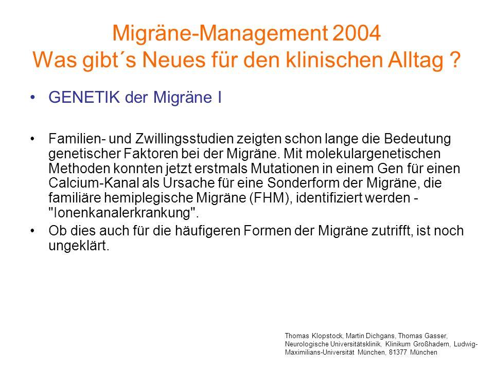 GENETIK der Migräne I Familien- und Zwillingsstudien zeigten schon lange die Bedeutung genetischer Faktoren bei der Migräne. Mit molekulargenetischen