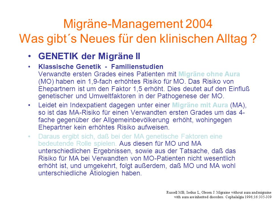 GENETIK der Migräne II Klassische Genetik - Familienstudien Verwandte ersten Grades eines Patienten mit Migräne ohne Aura (MO) haben ein 1,9-fach erhö