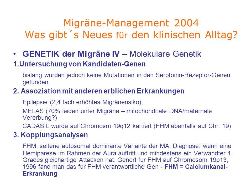 GENETIK der Migräne IV – Molekulare Genetik 1.Untersuchung von Kandidaten-Genen bislang wurden jedoch keine Mutationen in den Serotonin-Rezeptor-Genen