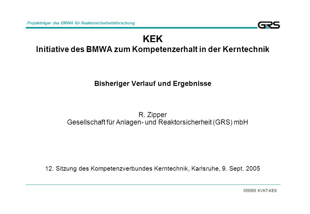 050909 KVKT-KEK KEK Initiative des BMWA zum Kompetenzerhalt in der Kerntechnik Bisheriger Verlauf und Ergebnisse R.