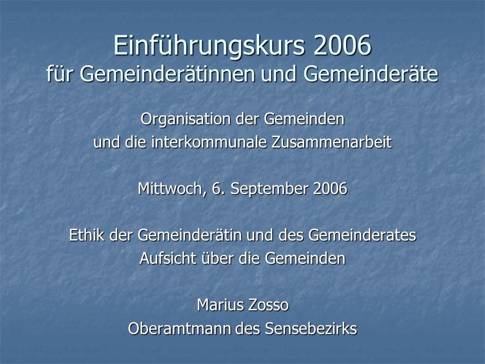 Einführungskurs 2006 für Gemeinderätinnen und Gemeinderäte Organisation der Gemeinden und die interkommunale Zusammenarbeit Mittwoch, 6.