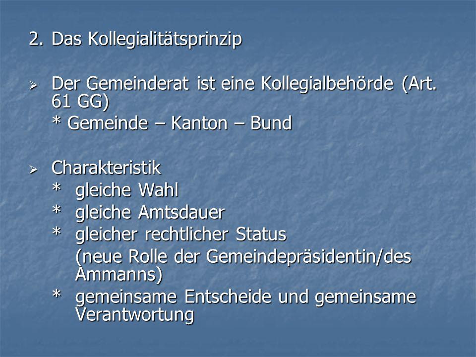 2. Das Kollegialitätsprinzip Der Gemeinderat ist eine Kollegialbehörde (Art.