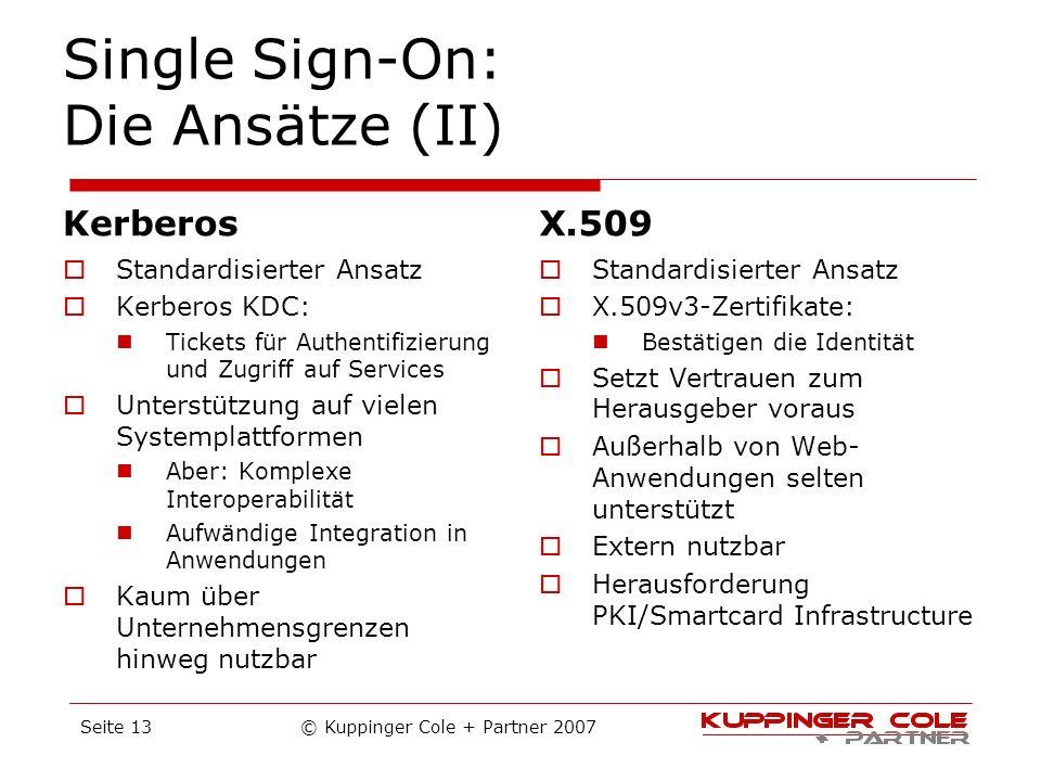 Single Sign-On: Die Ansätze (II) Kerberos Standardisierter Ansatz Kerberos KDC: Tickets für Authentifizierung und Zugriff auf Services Unterstützung a