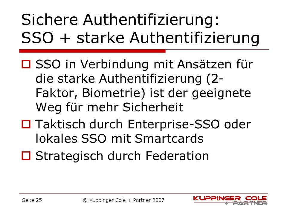 Sichere Authentifizierung: SSO + starke Authentifizierung SSO in Verbindung mit Ansätzen für die starke Authentifizierung (2- Faktor, Biometrie) ist d