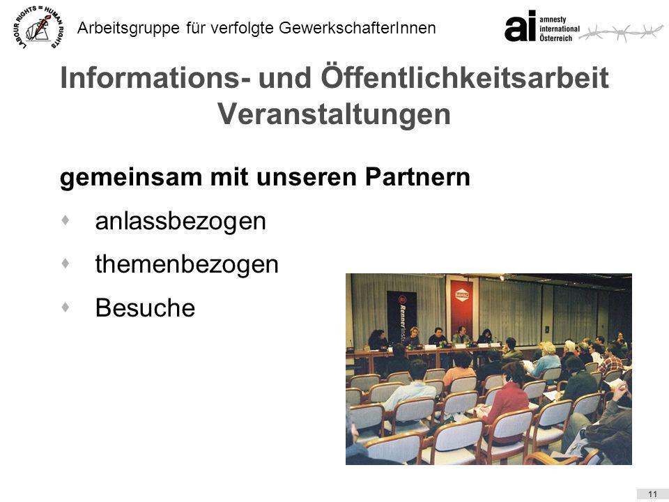 Arbeitsgruppe für verfolgte GewerkschafterInnen 11 Informations- und Öffentlichkeitsarbeit Veranstaltungen gemeinsam mit unseren Partnern sanlassbezog
