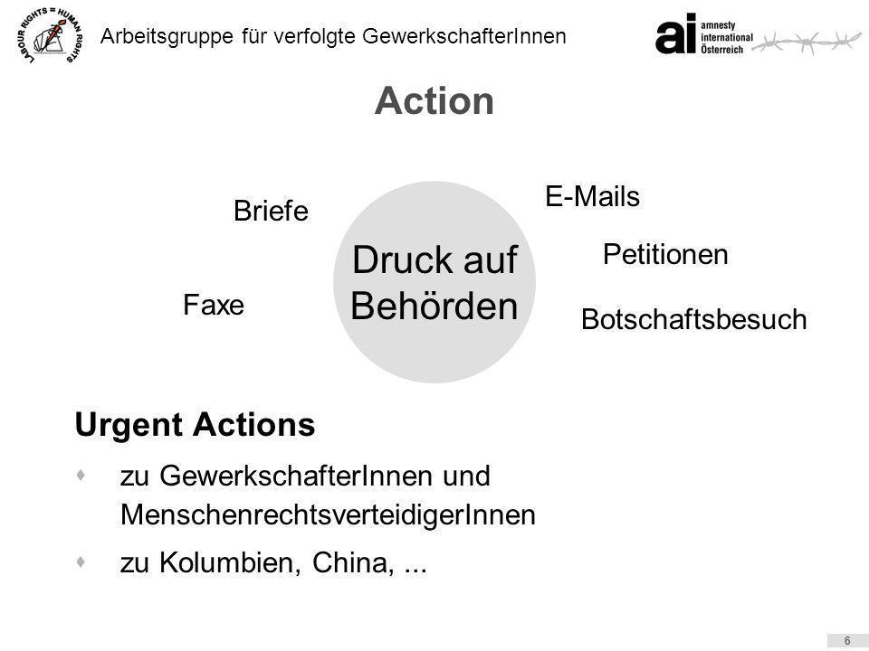 Arbeitsgruppe für verfolgte GewerkschafterInnen 6 Action Druck auf Behörden Briefe Faxe Botschaftsbesuch Petitionen E-Mails Urgent Actions szu Gewerks