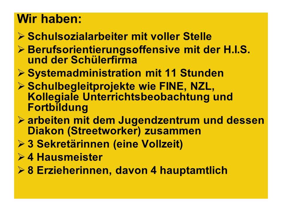 Wir haben: Schulsozialarbeiter mit voller Stelle Berufsorientierungsoffensive mit der H.I.S.