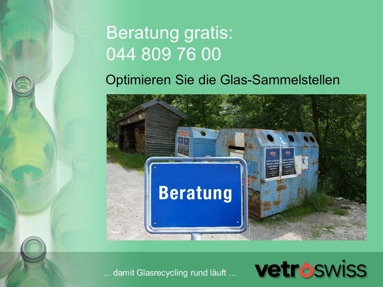 ... damit Glasrecycling rund läuft... Beratung gratis: 044 809 76 00 Optimieren Sie die Glas-Sammelstellen