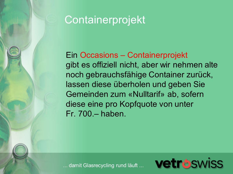 ... damit Glasrecycling rund läuft... Ein Occasions – Containerprojekt gibt es offiziell nicht, aber wir nehmen alte noch gebrauchsfähige Container zu