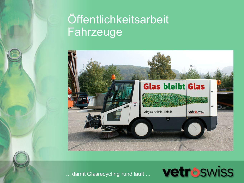 ... damit Glasrecycling rund läuft... Öffentlichkeitsarbeit Fahrzeuge