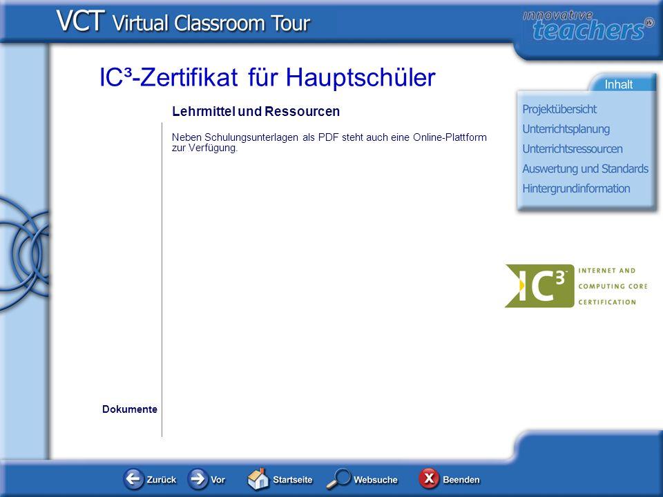 Lehrmittel und Ressourcen Neben Schulungsunterlagen als PDF steht auch eine Online-Plattform zur Verfügung. Dokumente IC³-Zertifikat für Hauptschüler