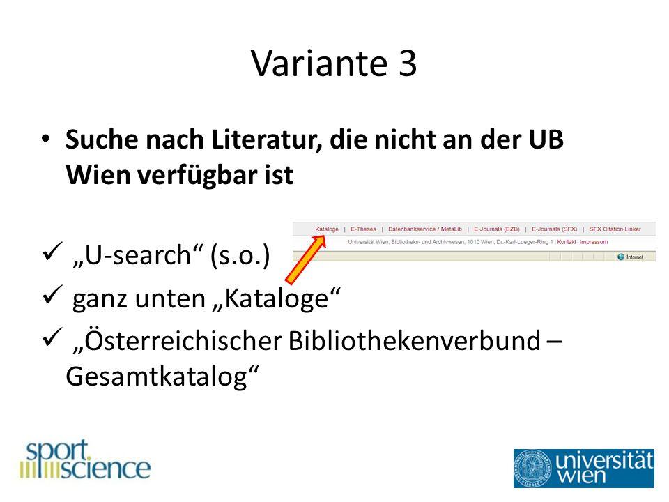 Variante 3 Suche nach Literatur, die nicht an der UB Wien verfügbar ist U-search (s.o.) ganz unten Kataloge Österreichischer Bibliothekenverbund – Gesamtkatalog